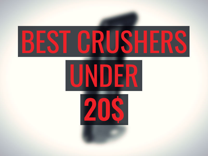 Best can crushers UNDER 20 BUCKS