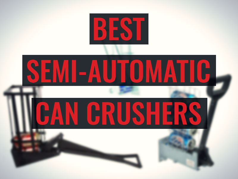 Best semi-automatic can crushers